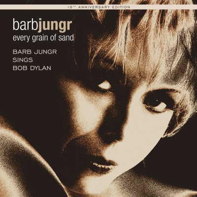Every Grain of Sand: Barb Jungr Sings Bob Dylan (Fifteenth Anniversary Edition)